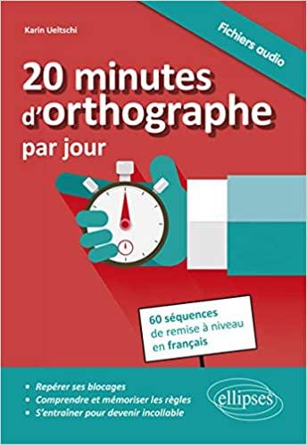 20 minutes d'orthographe par Jour 60 séquences de remise à niveau en français